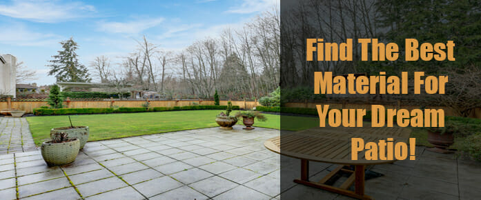 Find The Best Material For Your Dream Patio!
