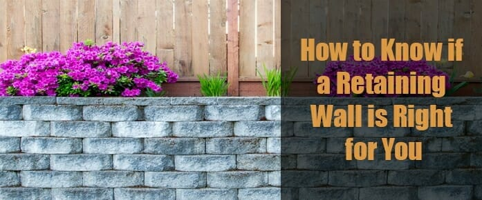 How to Know if a Retaining Wall is Right for You